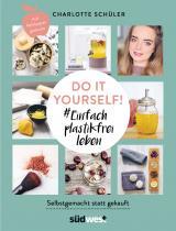 Cover-Bild Do it yourself! #Einfach plastikfrei leben: Selbstgemacht statt gekauft