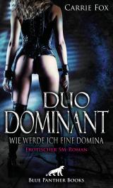 Cover-Bild Duo Dominant - wie werde ich eine Domina? | Erotischer SM-Roman