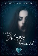 Cover-Bild Durch Magie erwacht (Die Magie-Reihe 1)