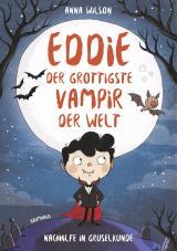 Cover-Bild Eddie, der grottigste Vampir der Welt - Nachhilfe in Gruselkunde