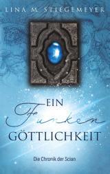 Cover-Bild Ein Funken Göttlichkeit - Die Chronik der Scian