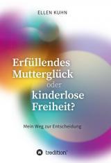 Cover-Bild Erfüllendes Mutterglück oder kinderlose Freiheit?
