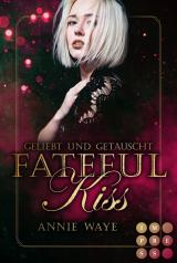Cover-Bild Fateful Kiss. Geliebt und getäuscht