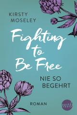 Cover-Bild Fighting to Be Free - Nie so begehrt