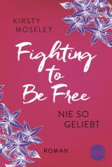 Cover-Bild Fighting to Be Free - Nie so geliebt