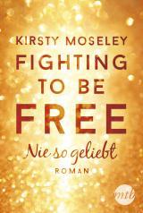 Cover-Bild Fighting to Be Free - Nie so geliebt