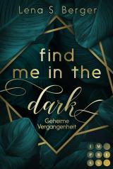 Cover-Bild Find Me in the Dark. Geheime Vergangenheit