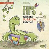 Cover-Bild Fips will keine Schildkröte mehr sein