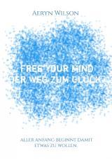 Cover-Bild Free Your Mind - Der Weg zum Glück