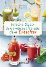 Cover-Bild Frische Obst- und Gemüsesäfte aus dem Entsafter. 111 Rezepte für Gesundheit, Energie und gute Laune. Plus Zusatzrezepte für die Verwendung der Pressrückstände