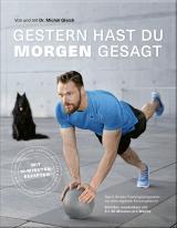 """Cover-Bild Gestern hast du """"morgen"""" gesagt – Das 5-Stufen-Trainingsprogramm mit dem eigenen Körpergewicht"""
