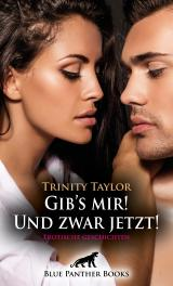 Cover-Bild Gib's mir! Und zwar jetzt! Erotische Geschichten