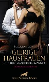 Cover-Bild Gierige Hausfrauen und ihre standfesten Männer | Erotische Geschichten