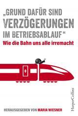 """Cover-Bild """"Grund dafür sind Verzögerungen im Betriebsablauf"""" - Wie die Bahn uns alle irre macht"""