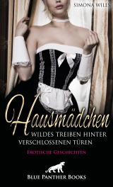 Cover-Bild Hausmädchen - Wildes Treiben hinter verschlossenen Türen | Erotische Geschichten