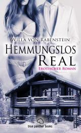 Cover-Bild Hemmungslos Real | Erotischer Roman (Dreier, Fantasien, Harter Sex, Lust, Prickelnd, Sexgeschichten, Wild)