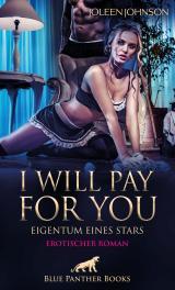 Cover-Bild I will pay for you – Eigentum eines Stars | Erotischer Roman