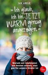 Cover-Bild »Ich glaub, ich bin jetzt warm genug angezogen«
