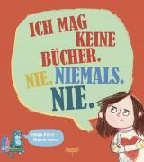 Cover-Bild Ich mag keine Bücher. Nie. Niemals. Nie.