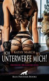 Cover-Bild Ich unterwerfe mich! 12 Erotische SM-Geschichten