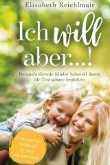 Cover-Bild Ich will aber...! Herausfordernde Kinder liebevoll durch die Trotzphase begleiten