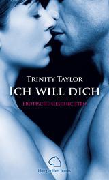 Cover-Bild Ich will dich   Erotische Geschichten