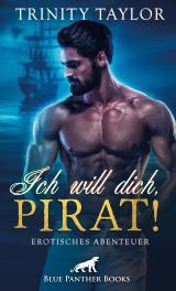 Cover-Bild Ich will dich, Pirat! Erotisches Abenteuer