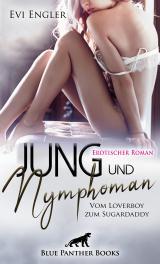 Cover-Bild Jung und nymphoman - Vom Loverboy zum Sugardaddy   Erotischer Roman