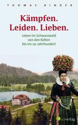 Cover-Bild Kämpfen. Leiden. Lieben. Leben im Schwarzwald von den Kelten bis ins 20. Jahrhundert
