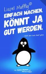 Cover-Bild Lispel Mufflig: Einfach machen. Könnt ja gut werden.