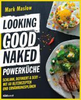 Cover-Bild Looking Good Naked Powerküche