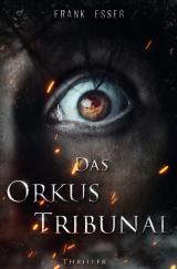 Cover-Bild Lukas Sontheim Thriller / Das Orkus Tribunal