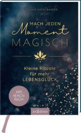 Cover-Bild Mach jeden Moment magisch. Kleine Rituale für mehr Lebensglück