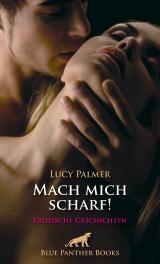 Cover-Bild Mach mich scharf! Erotische Geschichten