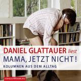 Cover-Bild Mama, jetzt nicht!