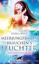 Cover-Bild Meerjungfrauen brauchen's feuchter | Erotischer Fantasy Roman