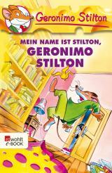 Cover-Bild Mein Name ist Stilton, Geronimo Stilton