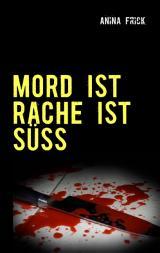 Cover-Bild MORD IST RACHE IST SÜSS