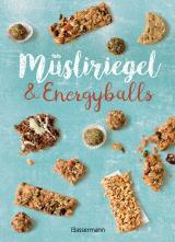 Cover-Bild Müsliriegel und Energyballs. Die besten Rezepte für leckere Energiespender