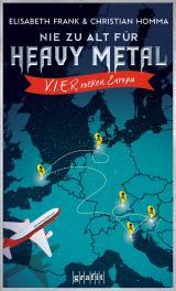 Cover-Bild Nie zu alt für Heavy Metal. V.I.E.R. rocken Europa