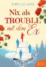 Cover-Bild Nix als Trouble mit dem Ex