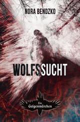 Cover-Bild Nora Bendzkos Galgenmärchen / Wolfssucht
