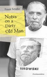 Cover-Bild Notes on a Dirty Old Man. Charles Bukowski von A bis Z.