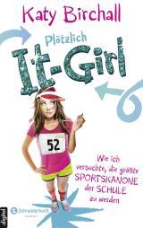 Cover-Bild Plötzlich It-Girl - Wie ich versuchte, die größte Sportskanone der Schule zu werden