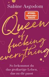 Cover-Bild Queen of fucking everything - So bekommst du das großartige Leben, das zu dir passt