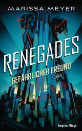 Cover-Bild Renegades - Gefährlicher Freund