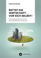 Cover-Bild Rettet die Wirtschaft … vor sich selbst!