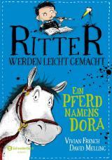 Cover-Bild Ritter werden leicht gemacht - Ein Pferd namens Dora
