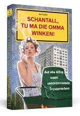 Cover-Bild Schantall, tu ma die Omma winken!