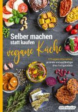 Cover-Bild Selber machen statt kaufen – Vegane Küche